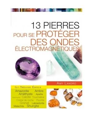 13 pierres pour se protéger des ondes électromagnétiques